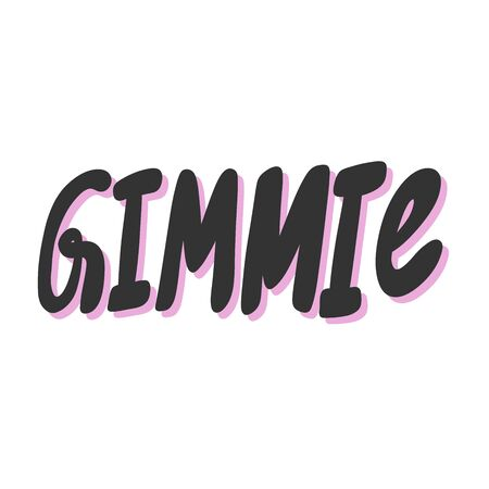 Gimmie. Vector hand drawn illustration sticker with cartoon lettering. Good as a sticker, video blog cover, social media message, gift cart, t shirt print design. 일러스트