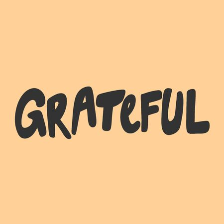 Grateful. Vector hand drawn illustration sticker with cartoon lettering. Good as a sticker, video blog cover, social media message, gift cart, t shirt print design.