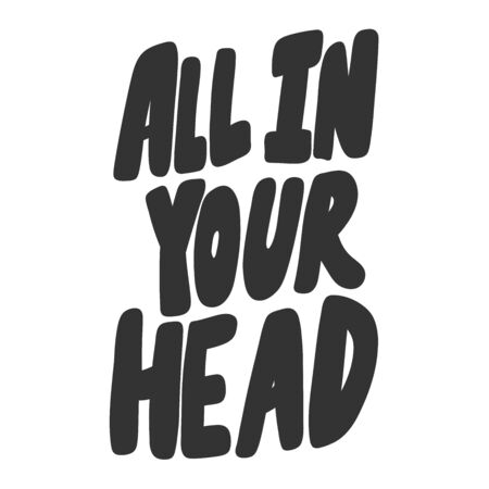 All in your head. Vector hand drawn illustration sticker with cartoon lettering. Good as a sticker, video blog cover, social media message, gift cart, t shirt print design. 일러스트