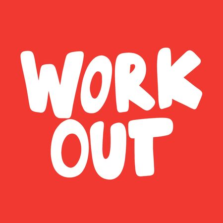 Work out. Vector hand drawn illustration sticker with cartoon lettering. Good as a sticker, video blog cover, social media message, gift cart, t shirt print design.