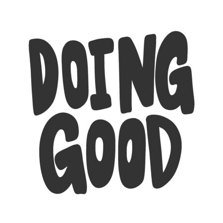 Doing good. Vector hand drawn illustration sticker with cartoon lettering. Good as a sticker, video blog cover, social media message, gift cart, t shirt print design.