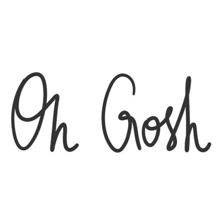 Oh gosh. Vector hand drawn illustration sticker with cartoon lettering. Good as a sticker, video blog cover, social media message, gift cart, t shirt print design.