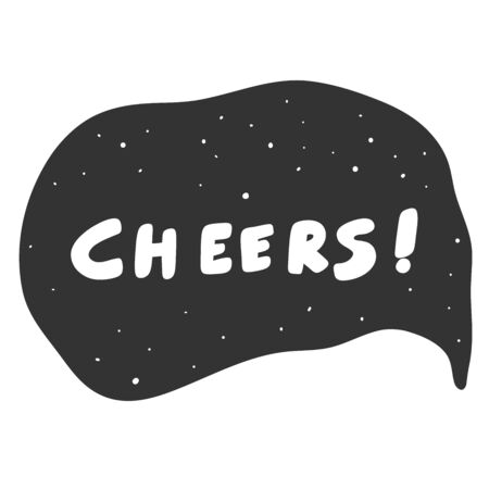 Cheers. Vector hand drawn illustration sticker with cartoon lettering. Good as a sticker, video blog cover, social media message, gift cart, t shirt print design.