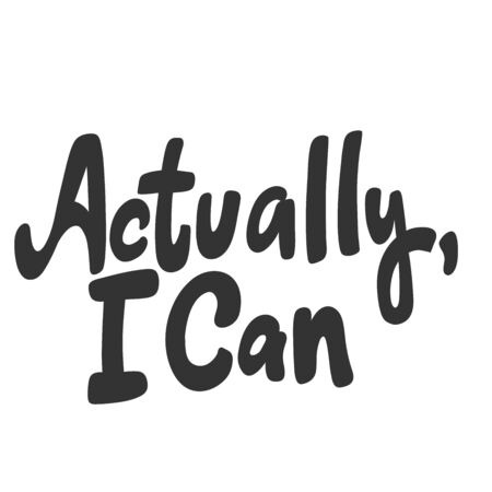 Actually I can. Vector hand drawn illustration sticker with cartoon lettering. Good as a sticker, video blog cover, social media message, gift cart, t shirt print design.