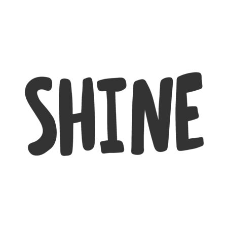 Shine. Vector hand drawn illustration sticker with cartoon lettering. Good as a sticker, video blog cover, social media message, gift cart, t shirt print design. 일러스트