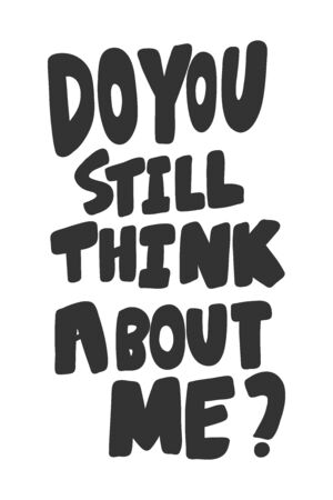 Do you still think about me. Vector hand drawn illustration sticker with cartoon lettering. Good as a sticker, video blog cover, social media message, gift cart, t shirt print design.