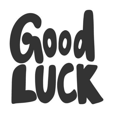 Good luck. Vector hand drawn illustration sticker with cartoon lettering. Good as a sticker, video blog cover, social media message, gift cart, t shirt print design.