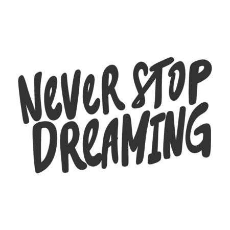 Never stop dreaming. Vector hand drawn illustration sticker with cartoon lettering. Good as a sticker, video blog cover, social media message, gift cart, t shirt print design.