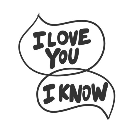 I love you. I know. Vector hand drawn illustration sticker with cartoon lettering. Good as a sticker, video blog cover, social media message, gift cart, t shirt print design. Vetores