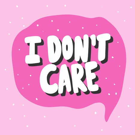 I do not care. Vector hand drawn illustration sticker with cartoon lettering. Good as a sticker, video blog cover, social media message, gift cart, t shirt print design.