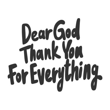 Dear God thank you for everything. Vector hand drawn illustration sticker with cartoon lettering. Good as a sticker, video blog cover, social media message, gift cart, t shirt print design.