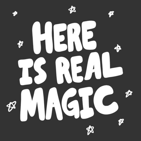 Here is real magic. Vector hand drawn illustration sticker with cartoon lettering. Good as a sticker, video blog cover, social media message, gift cart, t shirt print design.