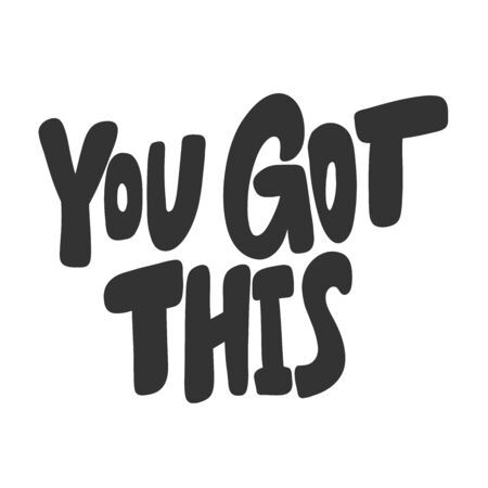 You got this. Vector hand drawn illustration sticker with cartoon lettering. Good as a sticker, video blog cover, social media message, gift cart, t shirt print design. Ilustração