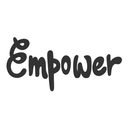 Empower. Vector hand drawn illustration sticker with cartoon lettering. Good as a sticker, video blog cover, social media message, gift cart, t shirt print design. Illustration