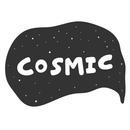 Cosmic. Vector hand drawn illustration sticker with cartoon lettering. Good as a sticker, video blog cover, social media message, gift cart, t shirt print design.