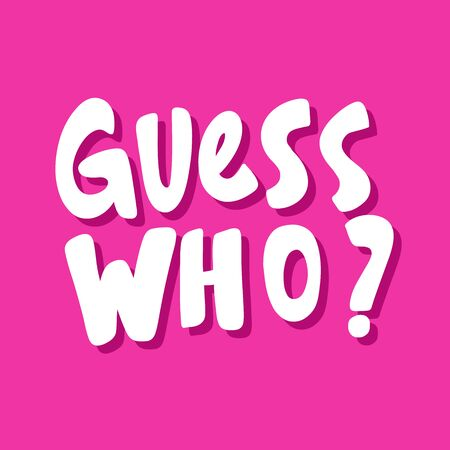 Guess who. Vector hand drawn illustration sticker with cartoon lettering. Good as a sticker, video blog cover, social media message, gift cart, t shirt print design.