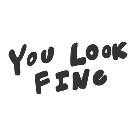 You look fine. Vector hand drawn illustration sticker with cartoon lettering. Good as a sticker, video blog cover, social media message, gift cart, t shirt print design.