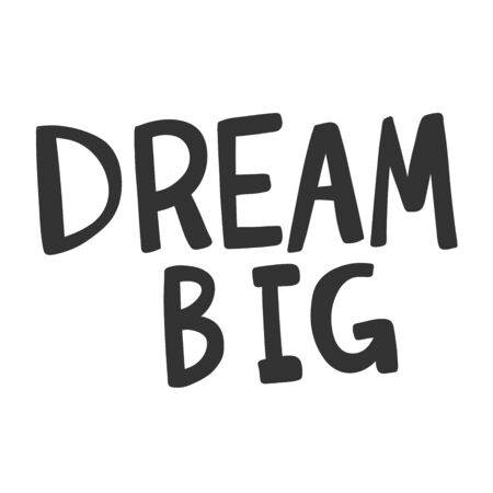 Dream big. Vector hand drawn illustration sticker with cartoon lettering. Good as a sticker, video blog cover, social media message, gift cart, t shirt print design.