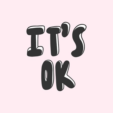 It is ok. Vector hand drawn illustration with cartoon lettering. Good as a sticker, video blog cover, social media message, gift cart, t shirt print design. Illustration