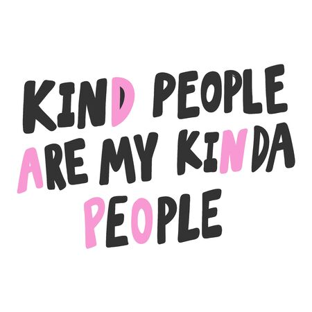 Kind people are my kinda people. Sticker for social media content. Vector hand drawn illustration design.