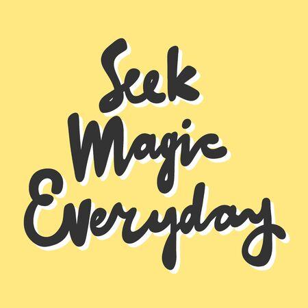 Seek magic everyday. Sticker for social media content. Vector hand drawn illustration design.