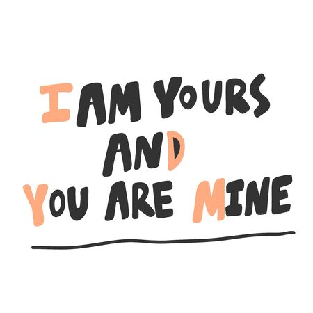 I am yours and you are mine. Sticker for social media content. Vector hand drawn illustration design. Ilustração