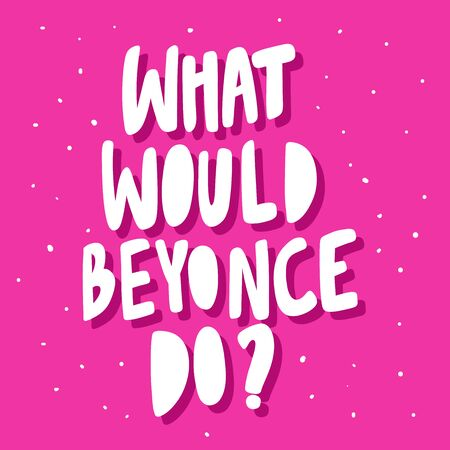 What would Beyonce do. Sticker for social media content. Vector hand drawn illustration design. Ilustração