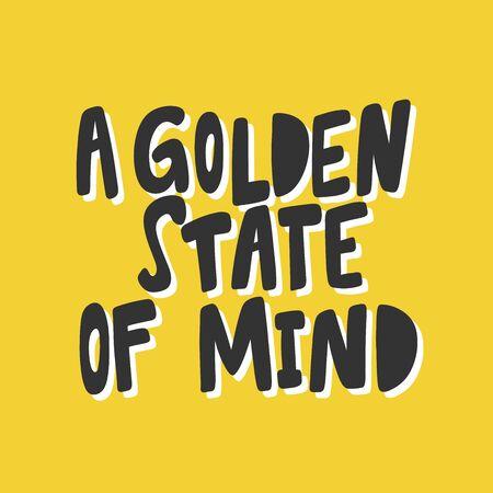 A golden state of mind. Sticker for social media content. Vector hand drawn illustration design.