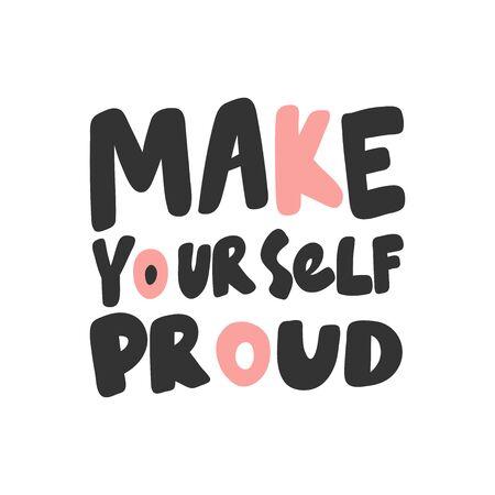Make yourself proud. Sticker for social media content. Vector hand drawn illustration design. Ilustração Vetorial