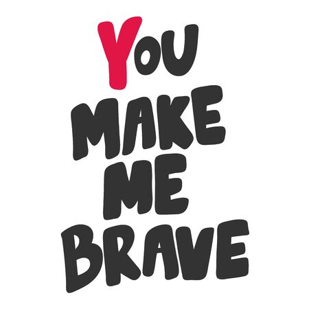 You make me brave. Sticker for social media content. Vector hand drawn illustration design.