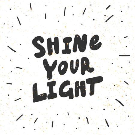 Shine your light. Sticker for social media content. Vector hand drawn illustration design.