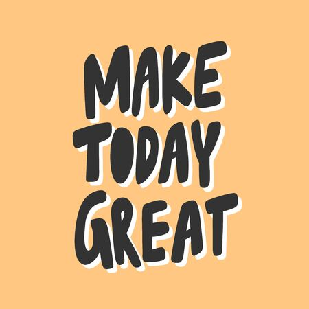 Make today great. Sticker for social media content. Vector hand drawn illustration design.