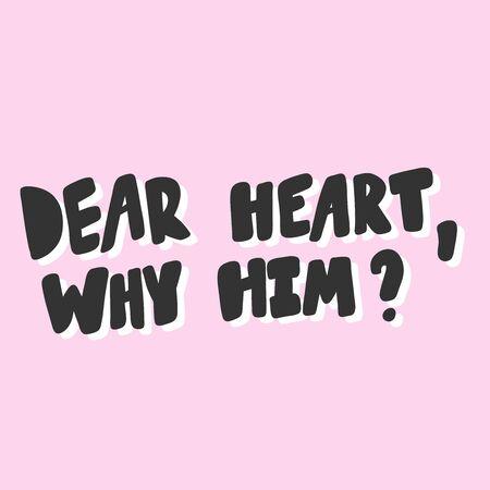 Dear heart why him. Sticker for social media content. Vector hand drawn illustration design.