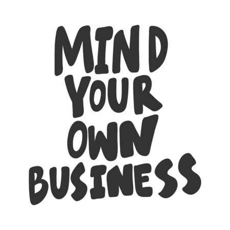 Mind your own business. Sticker for social media content. Vector hand drawn illustration design. 일러스트
