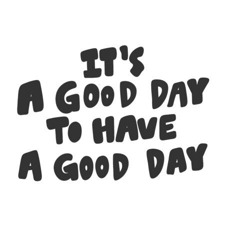 It is a good day to have a good day. Sticker for social media content. Vector hand drawn illustration design.