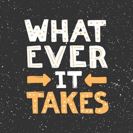 Whatever it takes. Sticker for social media content. Vector hand drawn illustration design. Illusztráció