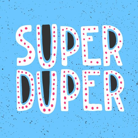 Super duper. Sticker for social media content. Vector hand drawn illustration design.