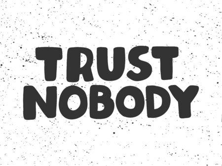 Trust nobody. Sticker for social media content. Vector hand drawn illustration design.