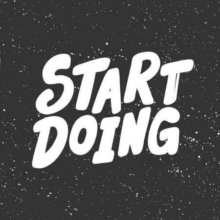 Start doing. Sticker for social media content. Vector hand drawn illustration design.