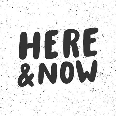 Here and now. Sticker for social media content. Vector hand drawn illustration design.