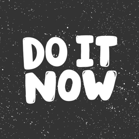 Do it now. Sticker for social media content. Vector hand drawn illustration design.