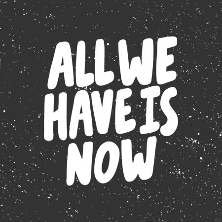 All we have is now. Sticker for social media content. Vector hand drawn illustration design. Vektorové ilustrace