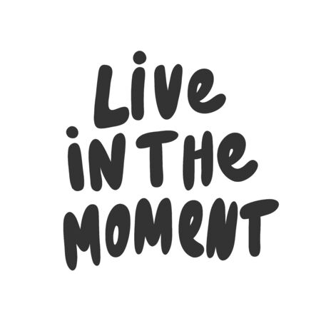 Live in the moment. Vector hand drawn illustration with cartoon lettering.