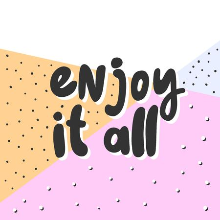 Enjoy it all. Vector hand drawn illustration with cartoon lettering. 일러스트