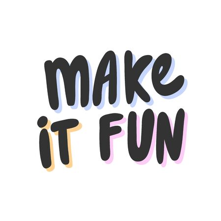 Make it fun. Vector hand drawn illustration with cartoon lettering.