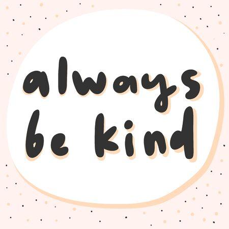 Always be kind. Vector hand drawn sticker illustration with cartoon lettering. Ilustração Vetorial