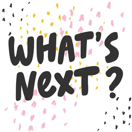 What is next. Sticker for social media content. Vector hand drawn illustration design. Illustration