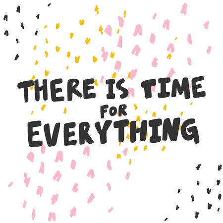 There is time for everything. Sticker for social media content. Vector hand drawn illustration design.