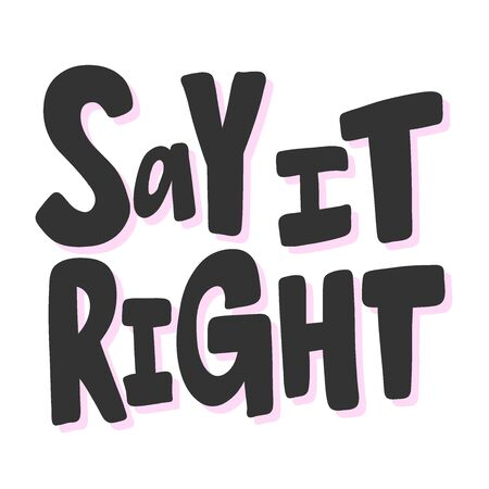 Say it right. Sticker for social media content. Vector hand drawn illustration design.