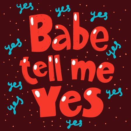 Babe tell me yes. Sticker for social media content. Vector hand drawn illustration design.
